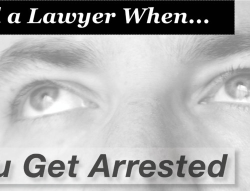 Call a Lawyer When…You Get Arrested